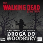 The Walking Dead. Żywe Trupy. Droga do Woodbury
